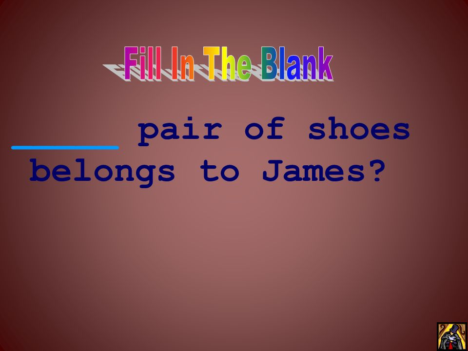 _____ pair of shoes belongs to James