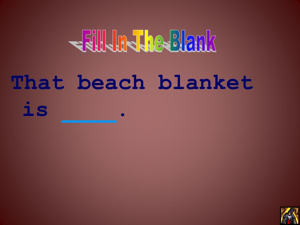 That beach blanket is ____.
