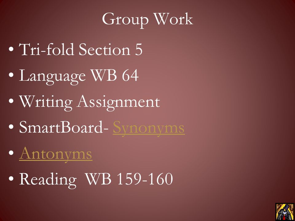 Group Work Tri-fold Section 5. Language WB 64. Writing Assignment. SmartBoard- Synonyms. Antonyms.