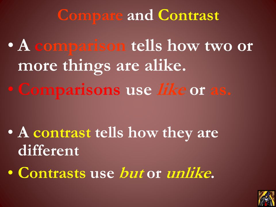 A comparison tells how two or more things are alike.