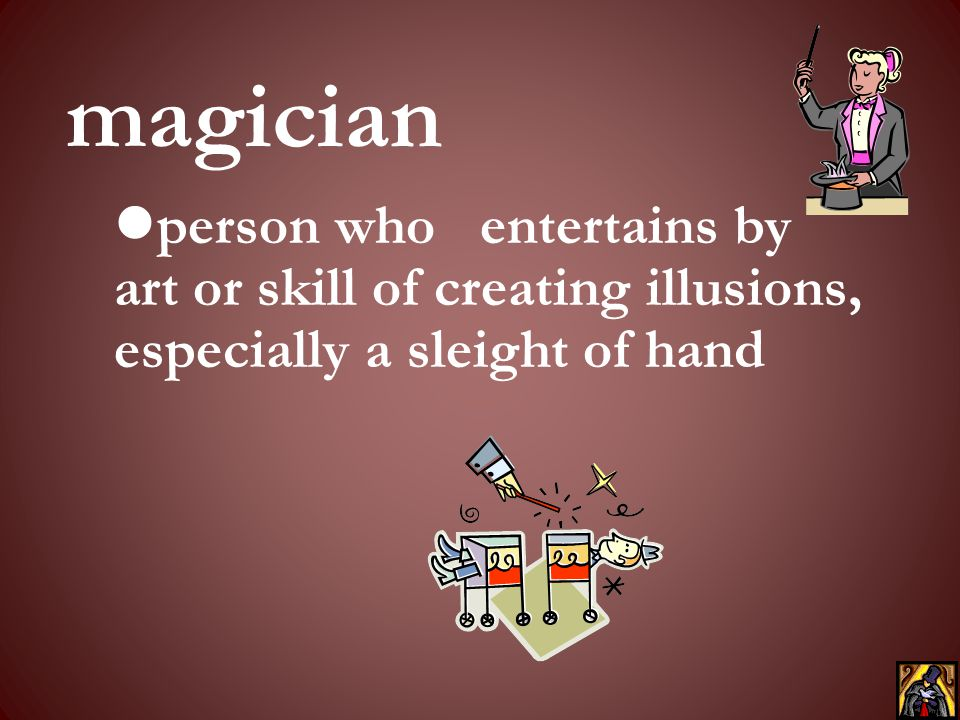 magician person who entertains by art or skill of creating illusions, especially a sleight of hand.