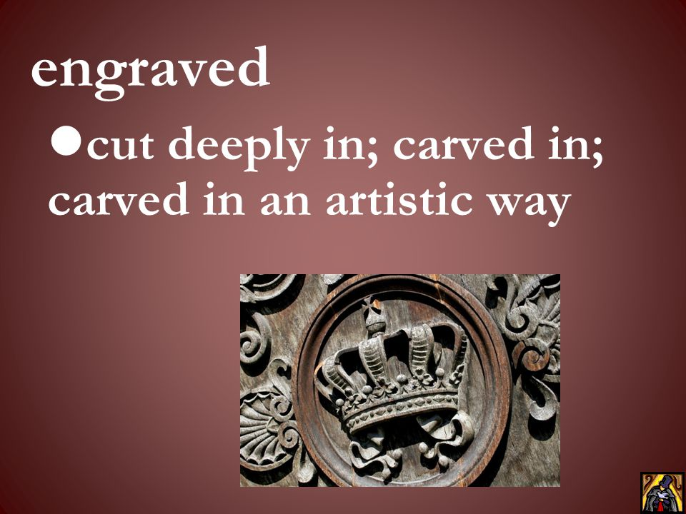 cut deeply in; carved in; carved in an artistic way