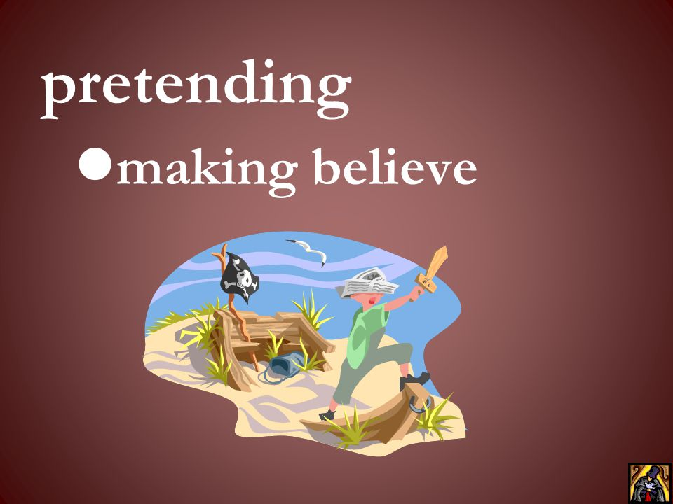 pretending making believe