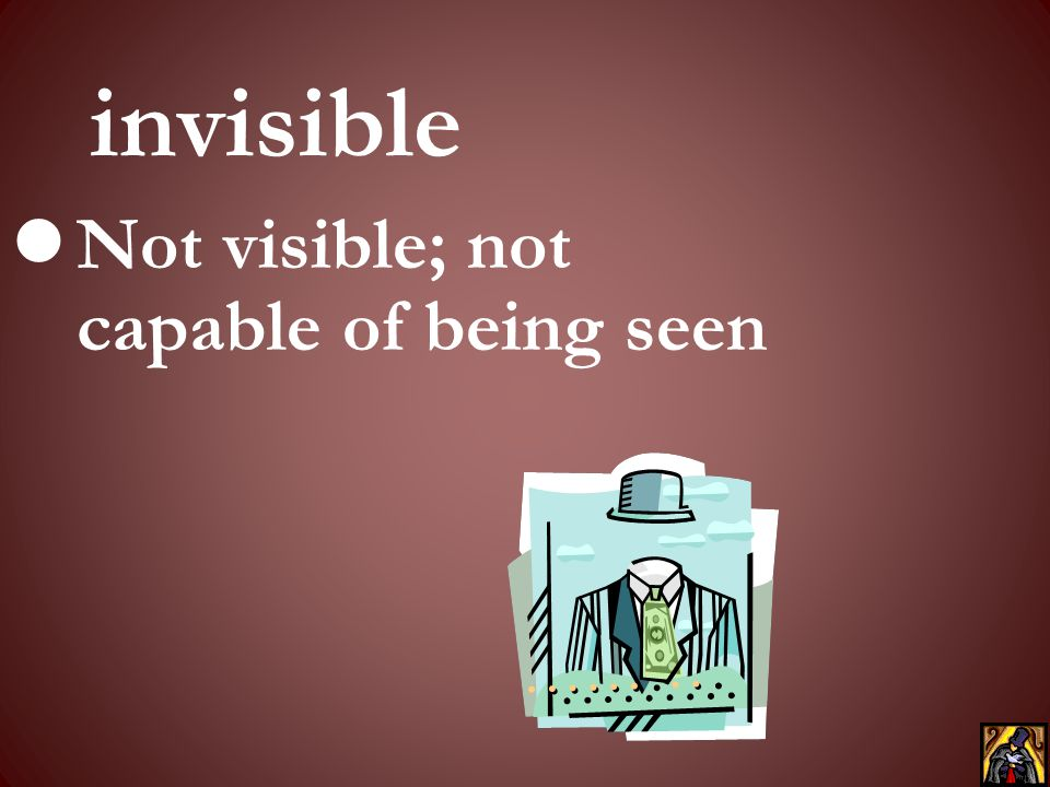 Not visible; not capable of being seen