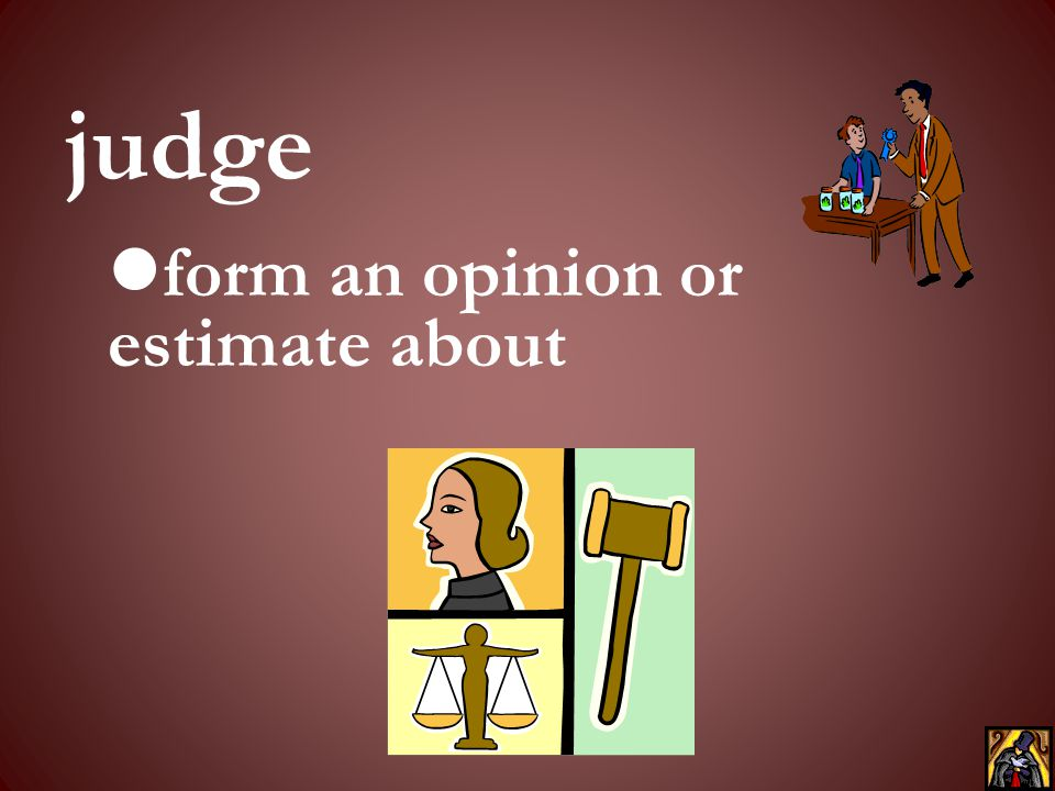 form an opinion or estimate about