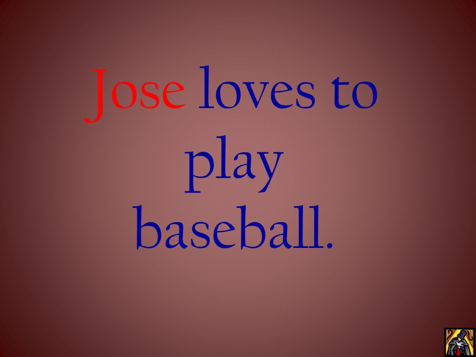 Jose loves to play baseball.