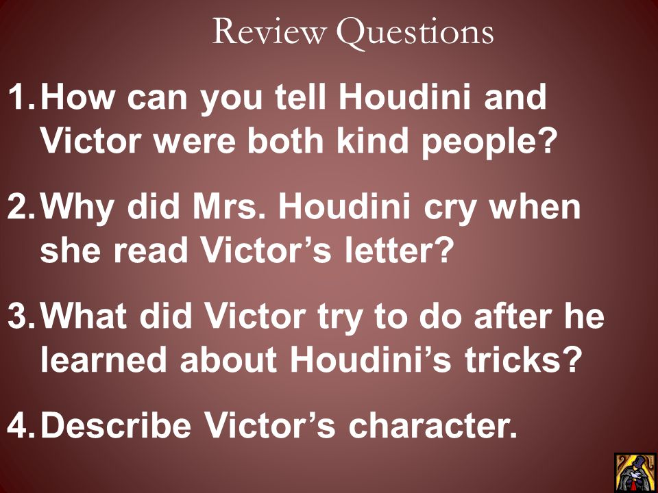 Review Questions How can you tell Houdini and Victor were both kind people Why did Mrs. Houdini cry when she read Victor's letter