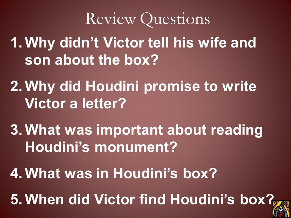 Review Questions Why didn't Victor tell his wife and son about the box Why did Houdini promise to write Victor a letter