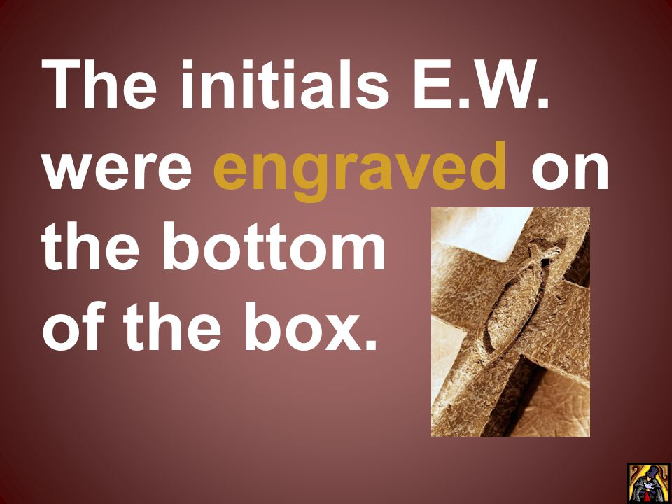 The initials E.W. were engraved on the bottom of the box.