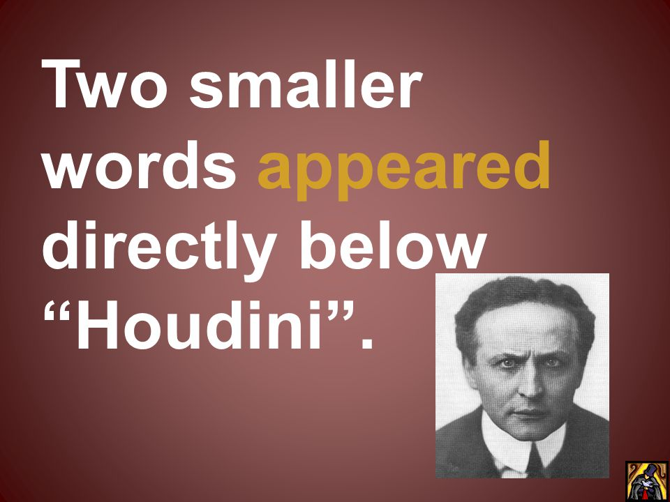 Two smaller words appeared directly below Houdini .