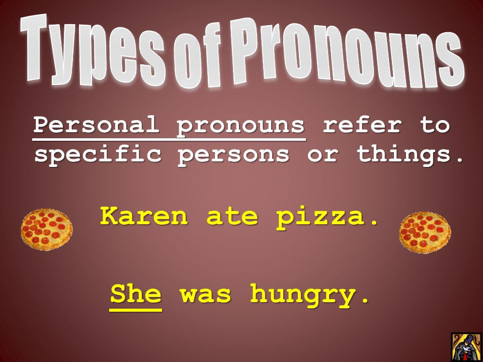 Personal pronouns refer to specific persons or things.