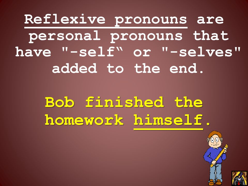 Bob finished the homework himself.