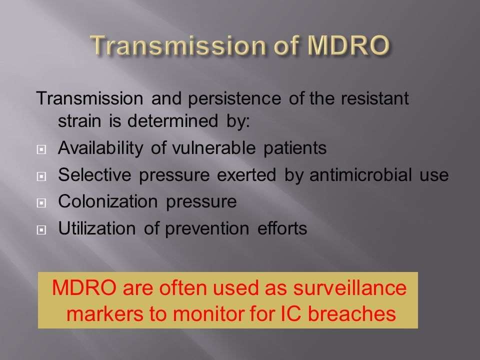 Transmission of MDRO MDRO are often used as surveillance