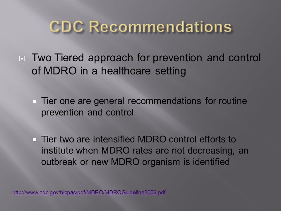 CDC Recommendations Two Tiered approach for prevention and control of MDRO in a healthcare setting.