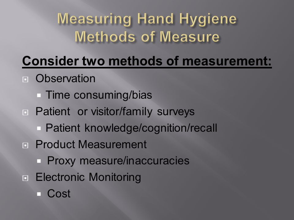 Measuring Hand Hygiene Methods of Measure
