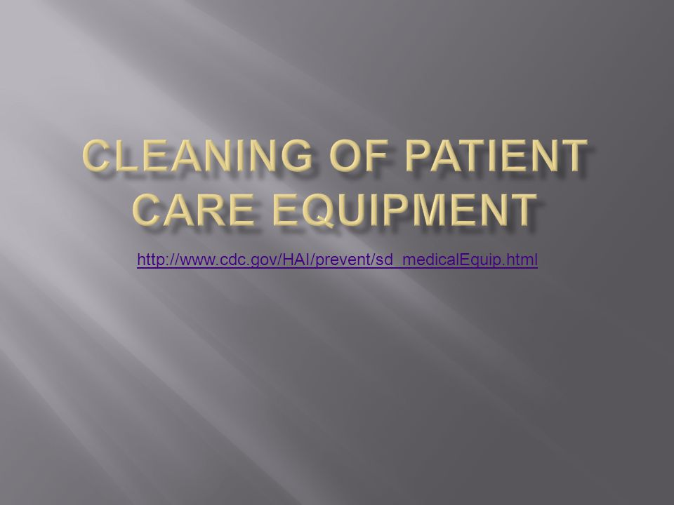 Cleaning of Patient Care Equipment