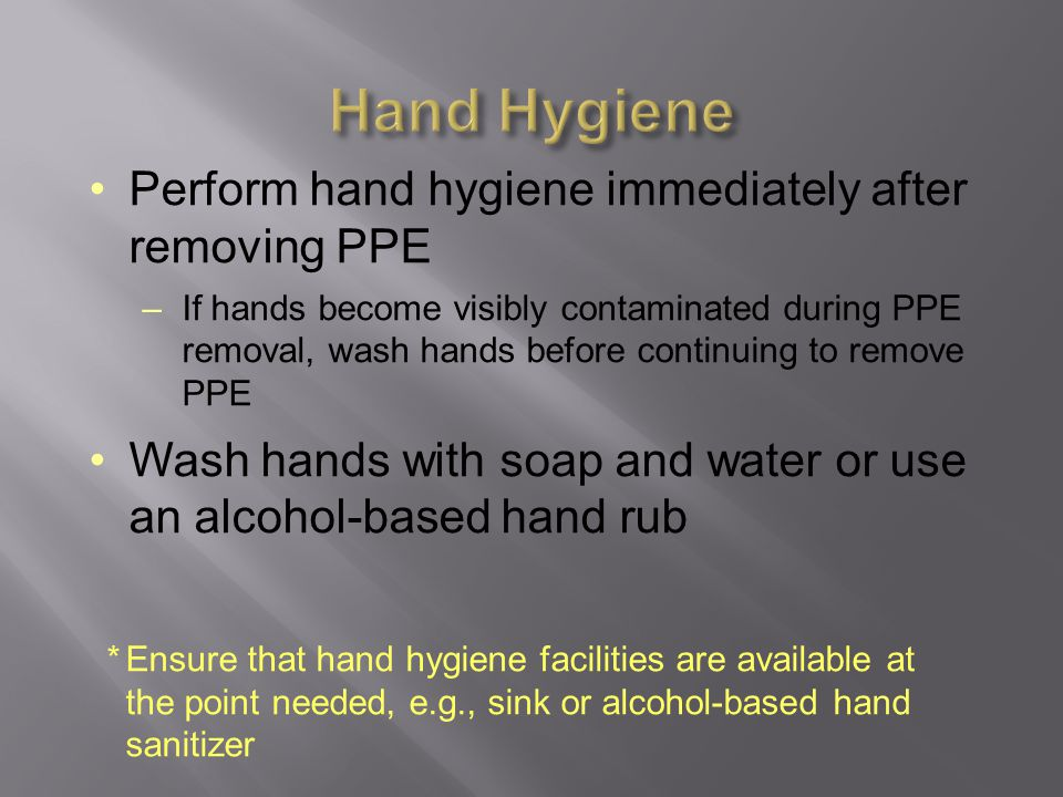 Hand Hygiene Perform hand hygiene immediately after removing PPE