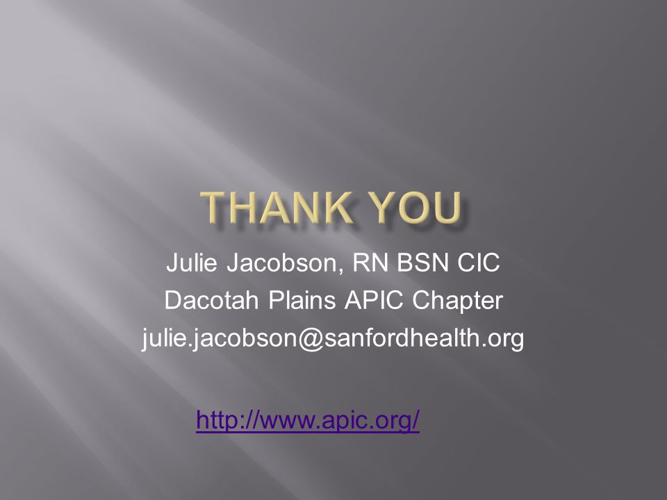 Thank You Julie Jacobson, RN BSN CIC Dacotah Plains APIC Chapter