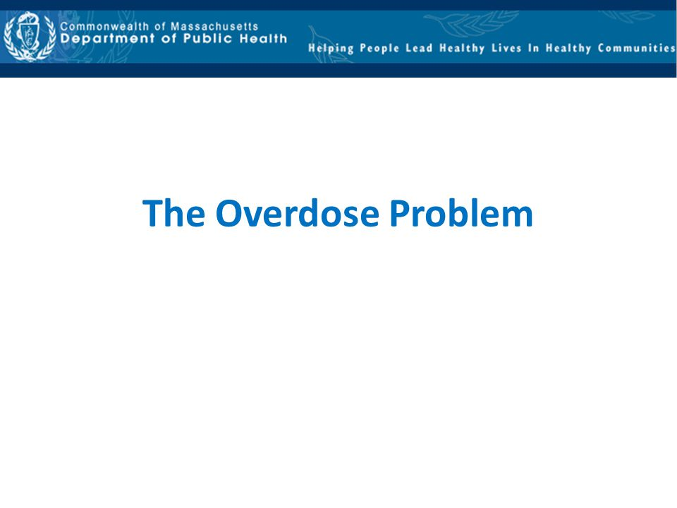 The Overdose Problem Note that there has been a significant amount of publicity around this topic recently, but that it has been going on for years.