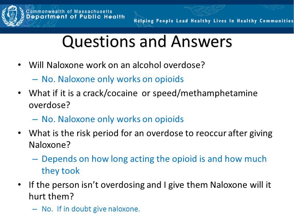 Questions and Answers Will Naloxone work on an alcohol overdose