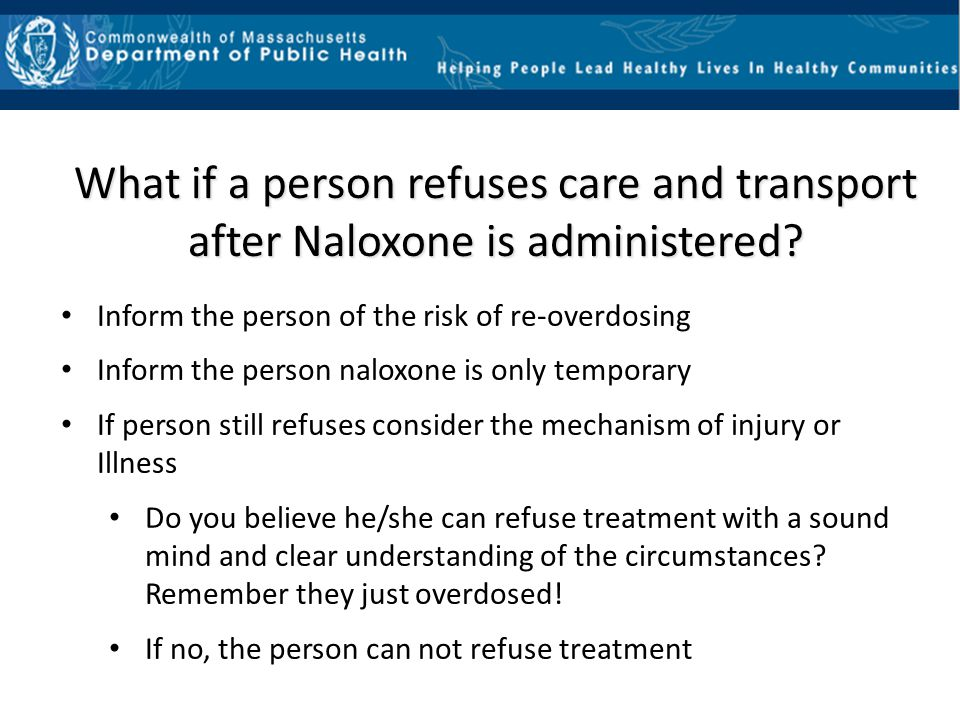 What if a person refuses care and transport after Naloxone is administered