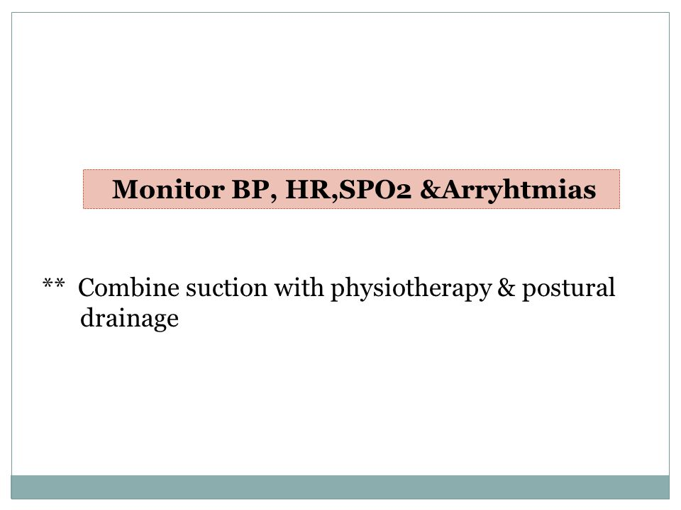 ** Combine suction with physiotherapy & postural drainage