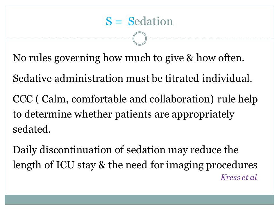 S = Sedation No rules governing how much to give & how often.