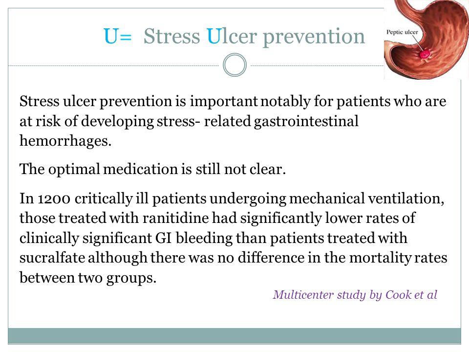U= Stress Ulcer prevention
