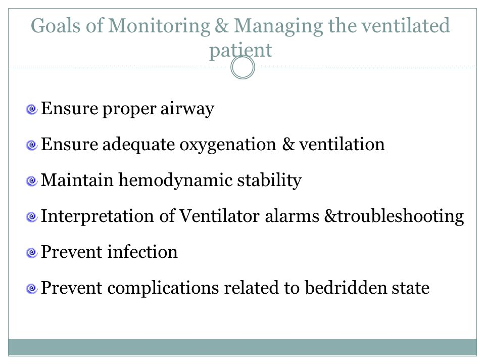 Goals of Monitoring & Managing the ventilated patient