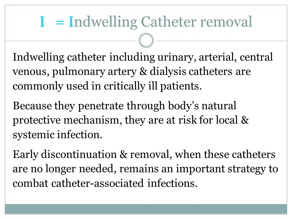 I = Indwelling Catheter removal