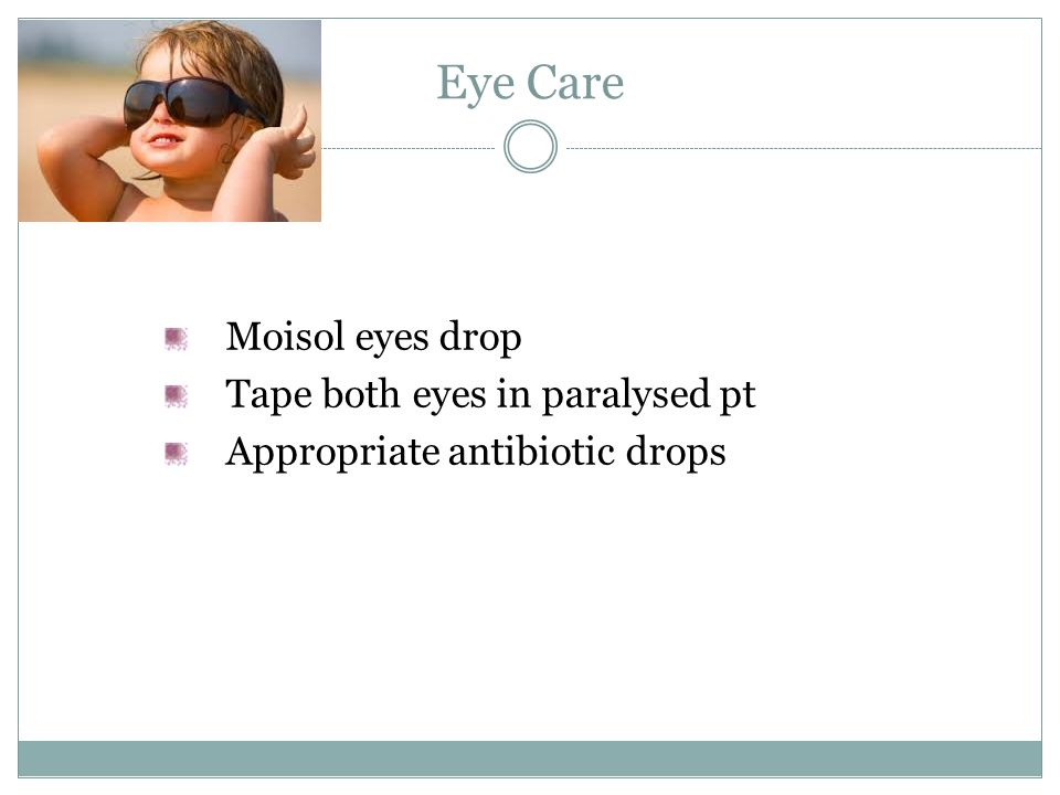 Eye Care Moisol eyes drop Tape both eyes in paralysed pt