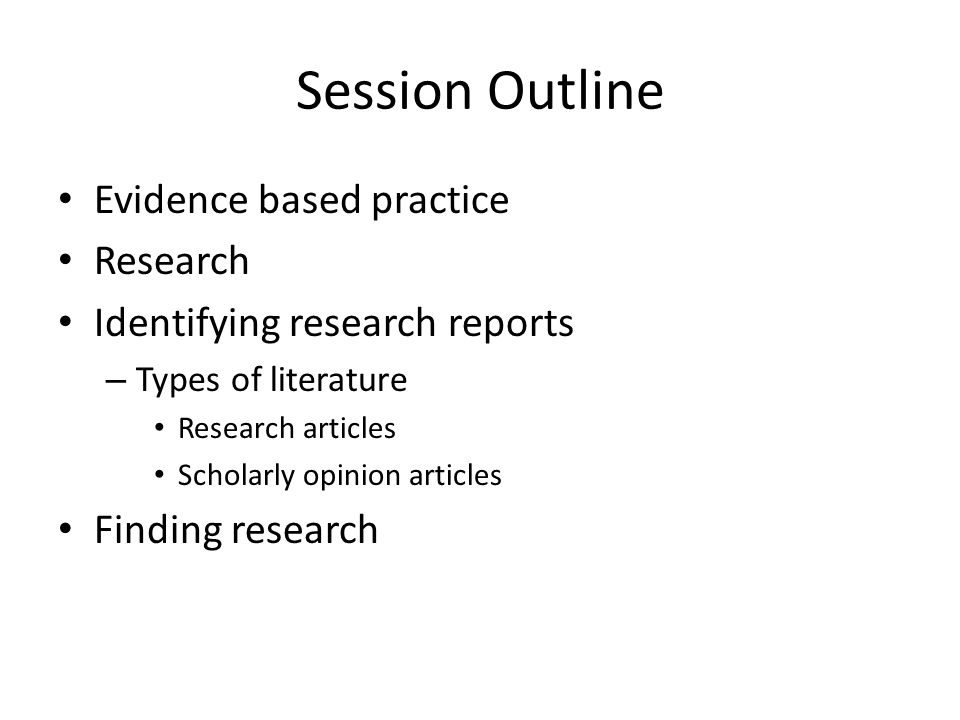 Session Outline Evidence based practice Research