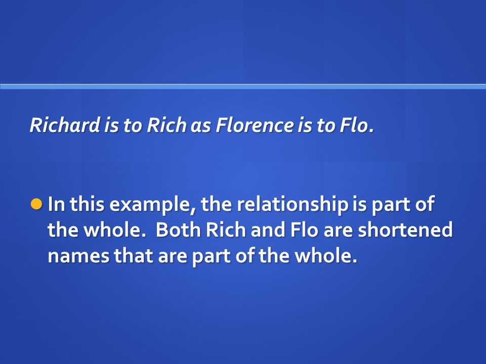Richard is to Rich as Florence is to Flo.