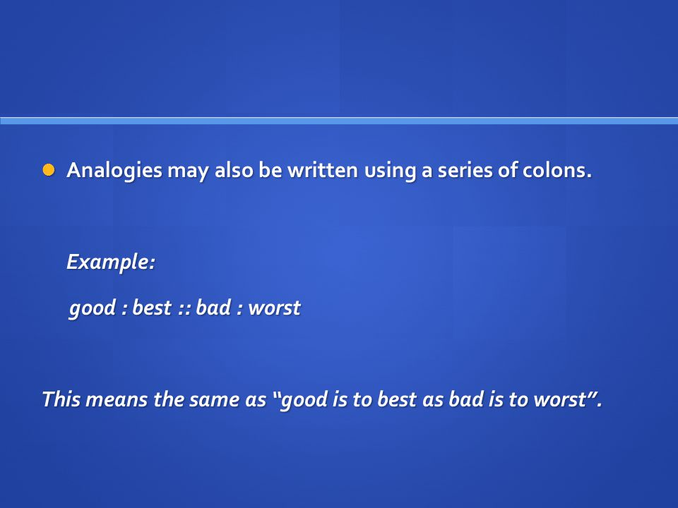 Analogies may also be written using a series of colons.