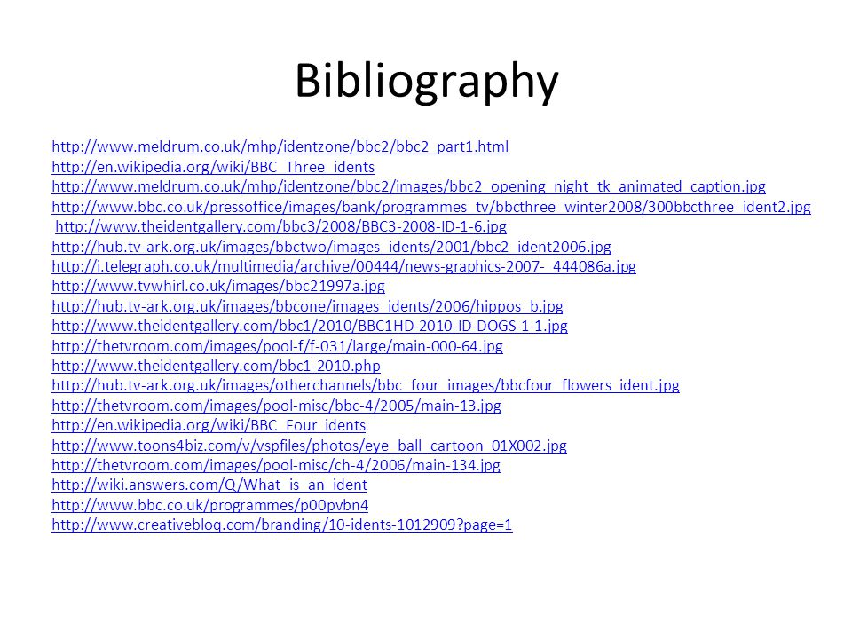Bibliography http://www.meldrum.co.uk/mhp/identzone/bbc2/bbc2_part1.html. http://en.wikipedia.org/wiki/BBC_Three_idents.
