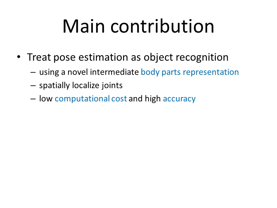 Main contribution Treat pose estimation as object recognition