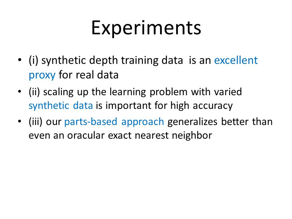Experiments (i) synthetic depth training data is an excellent proxy for real data.