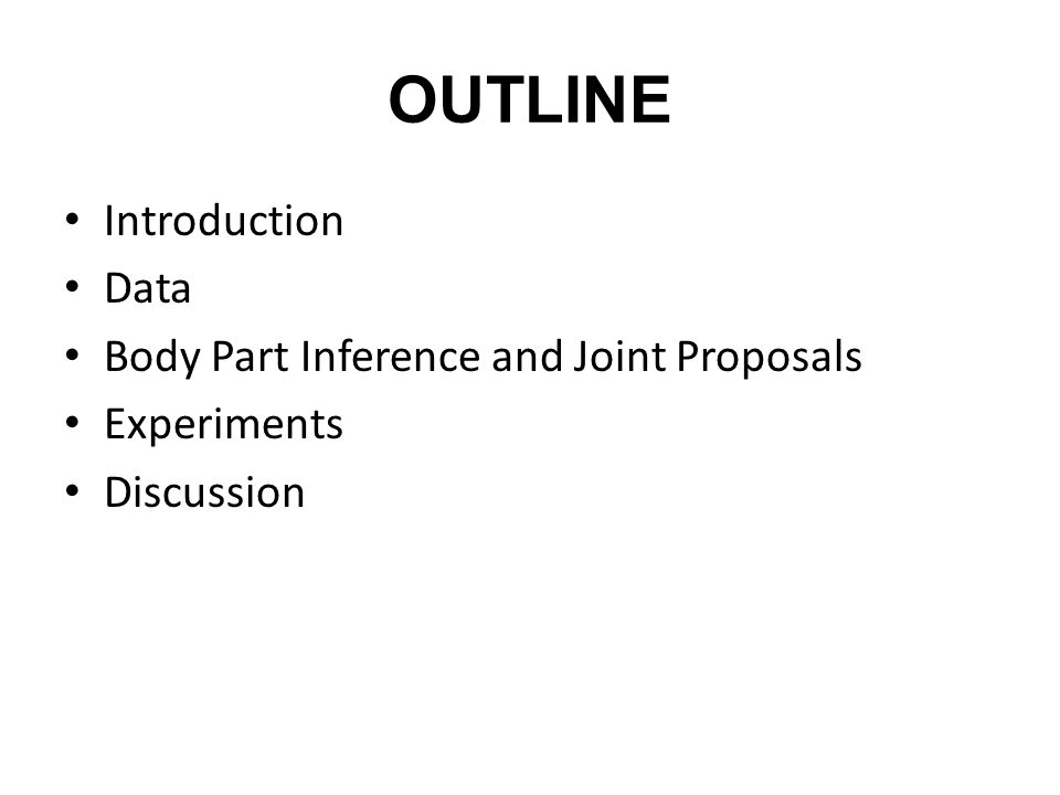 OUTLINE Introduction Data Body Part Inference and Joint Proposals