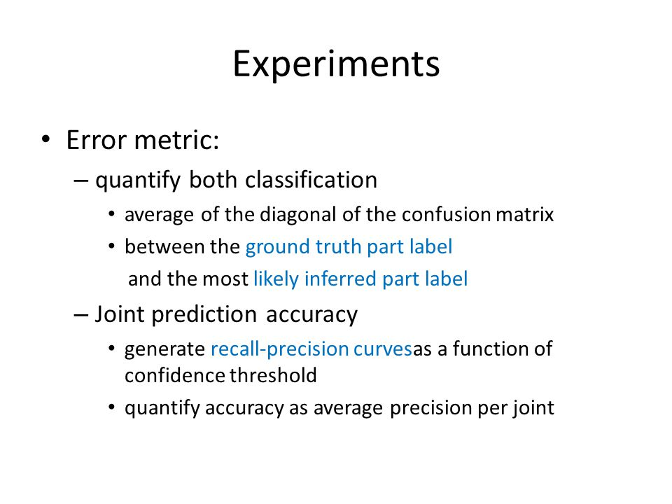 Experiments Error metric: quantify both classification