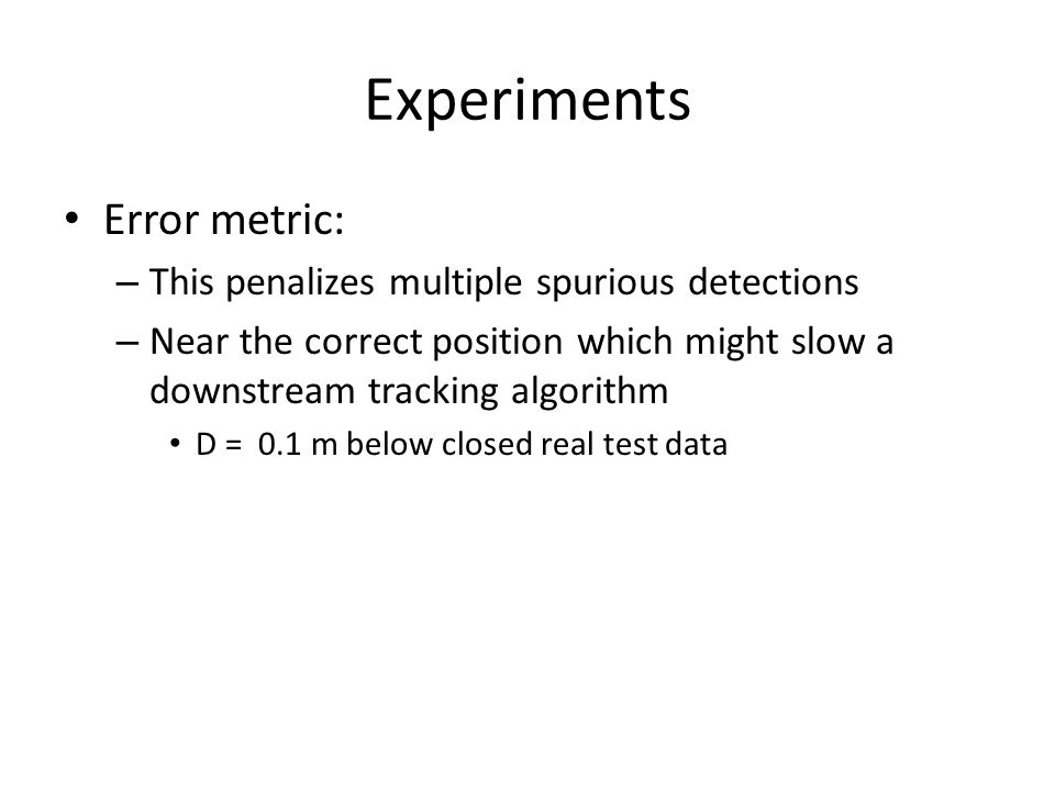 Experiments Error metric: This penalizes multiple spurious detections