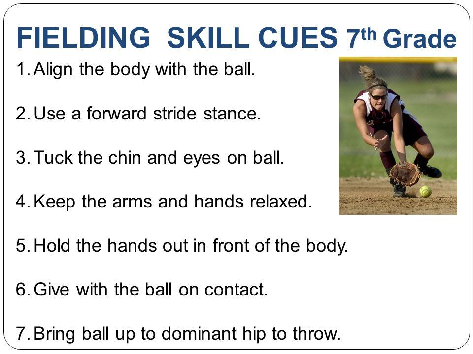 FIELDING SKILL CUES 7th Grade