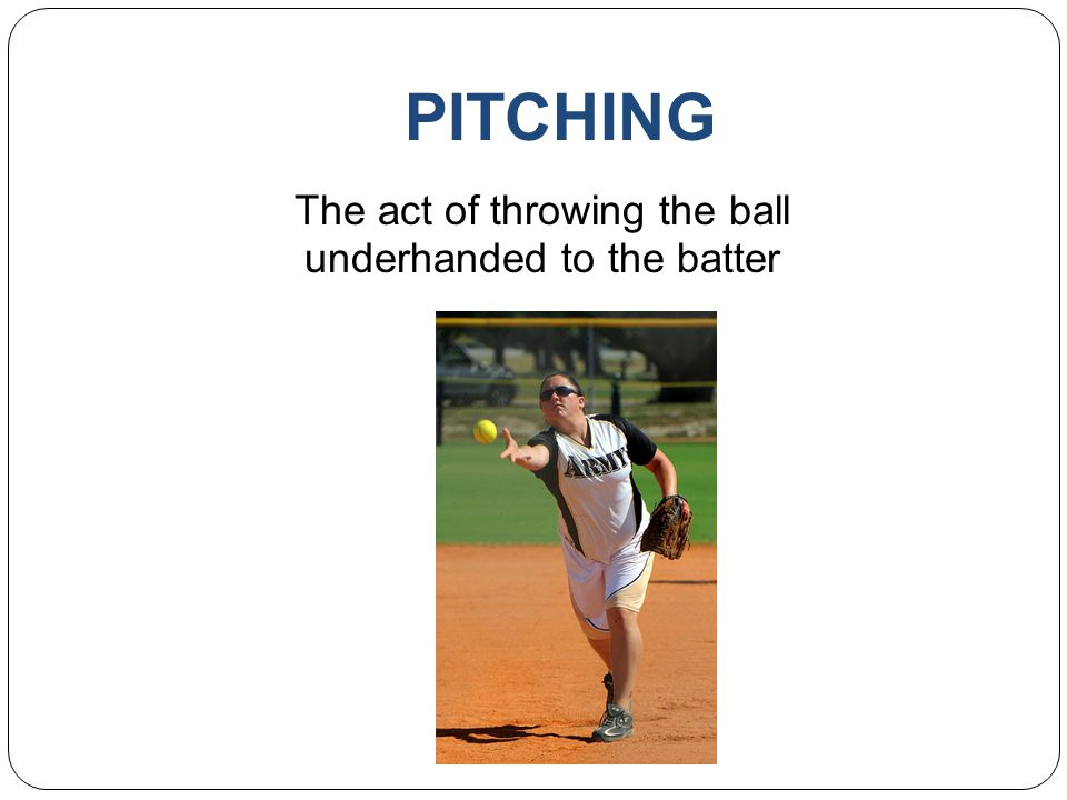 The act of throwing the ball underhanded to the batter