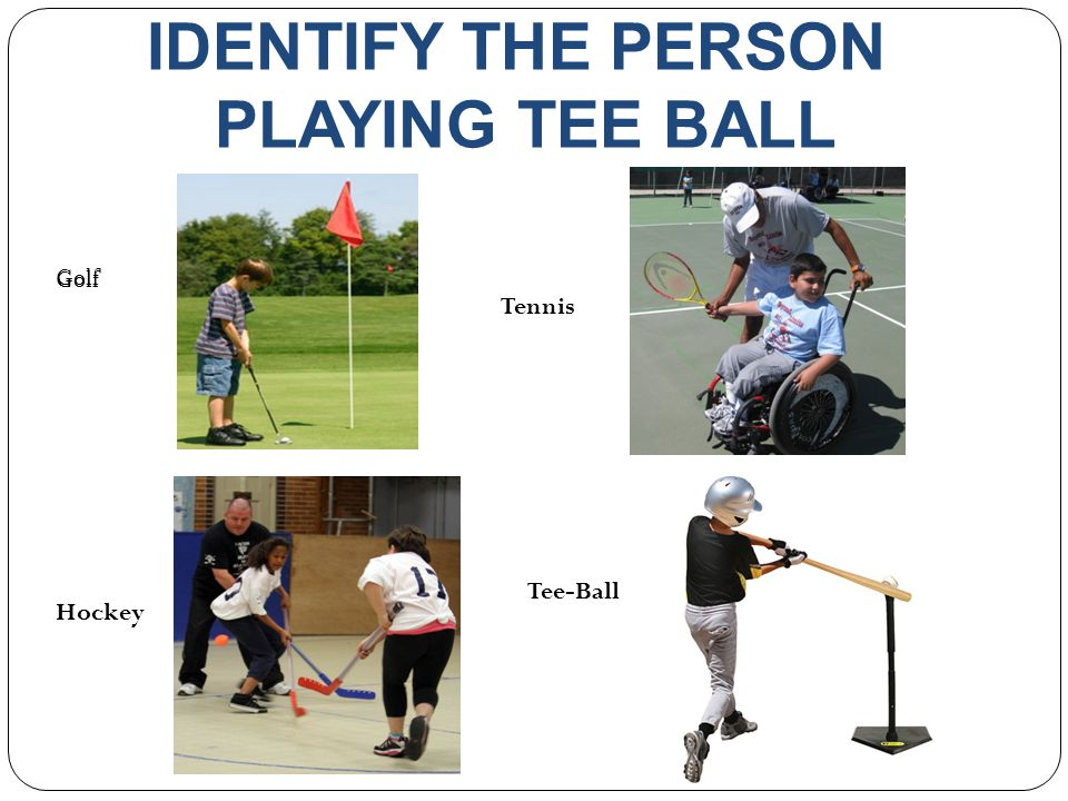 IDENTIFY THE PERSON PLAYING TEE BALL