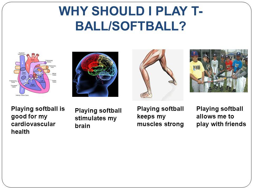 WHY SHOULD I PLAY T-BALL/SOFTBALL