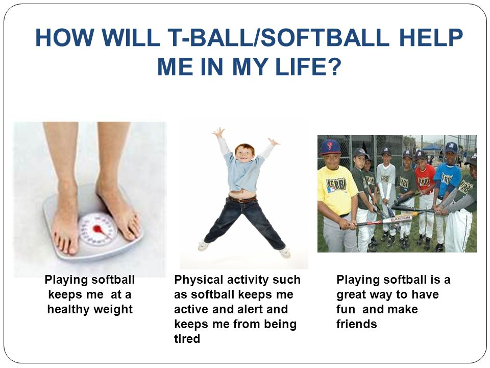 HOW WILL T-BALL/SOFTBALL HELP ME IN MY LIFE