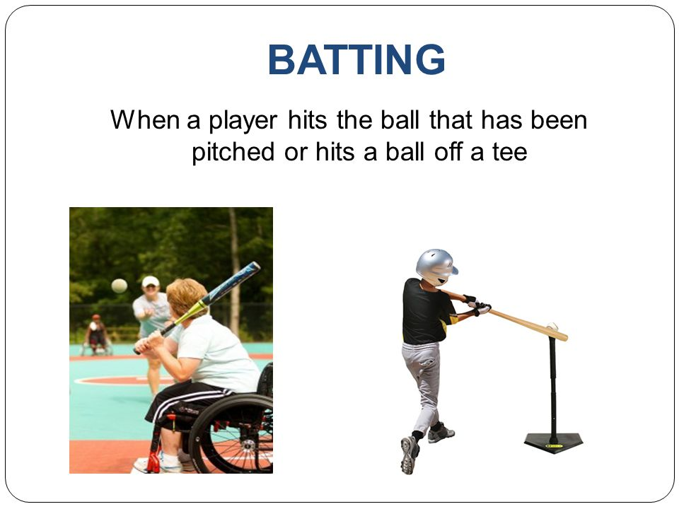 BATTING When a player hits the ball that has been pitched or hits a ball off a tee