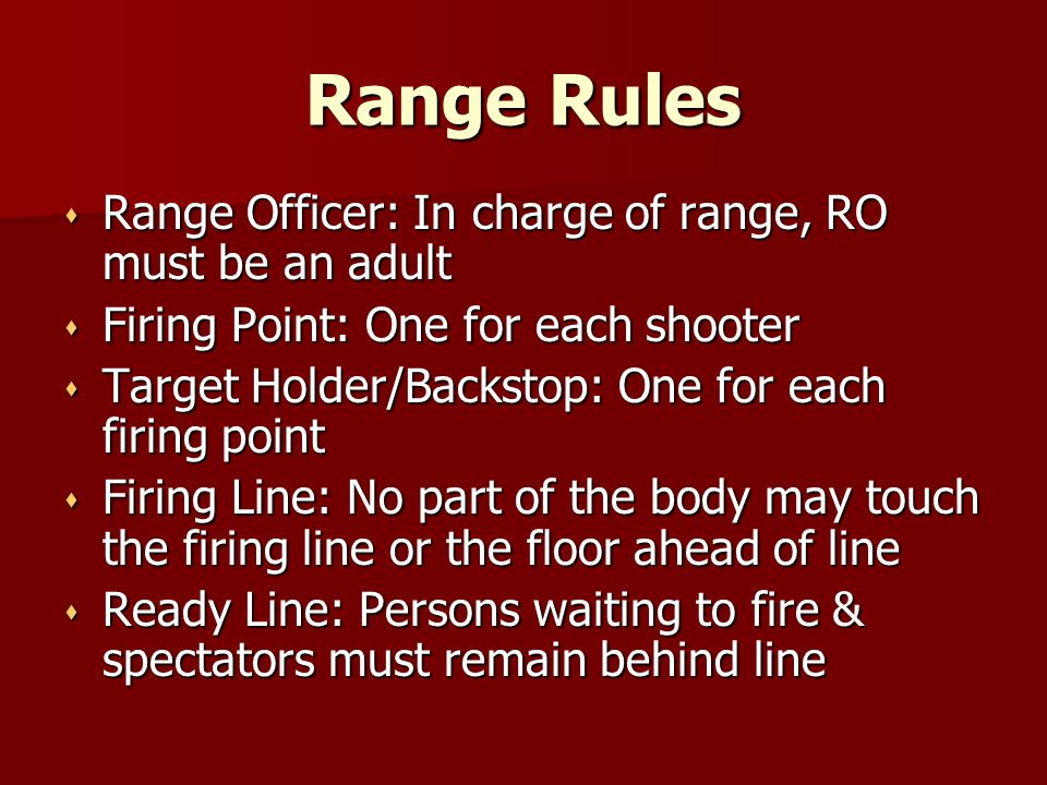 Range Rules Range Officer: In charge of range, RO must be an adult