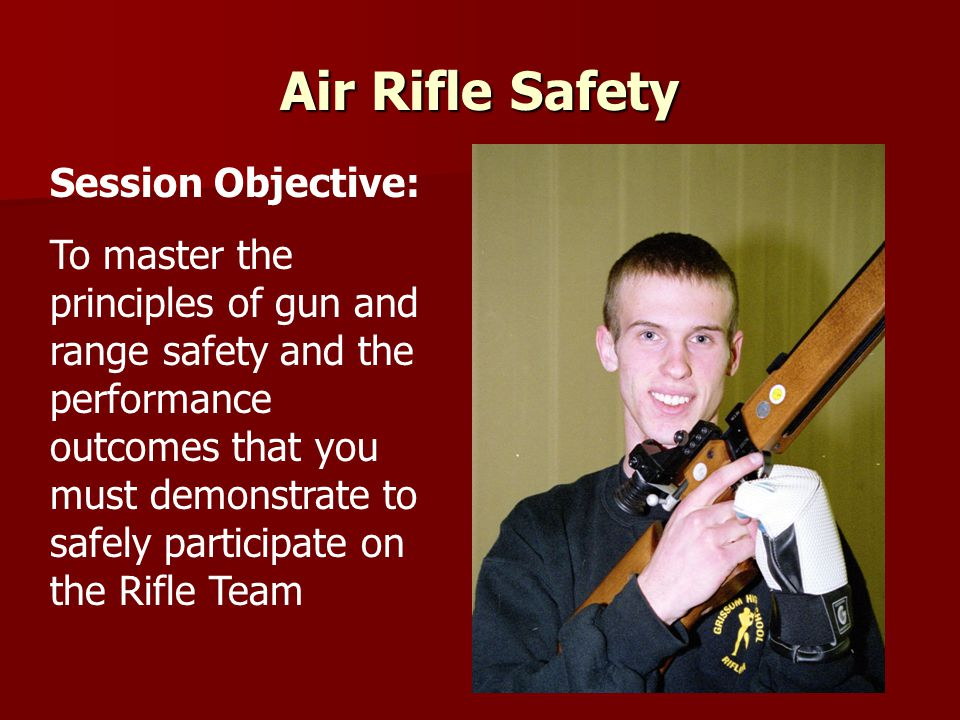 Air Rifle Safety Session Objective: