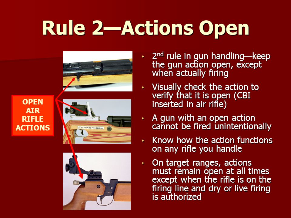 Rule 2—Actions Open 2nd rule in gun handling—keep the gun action open, except when actually firing.
