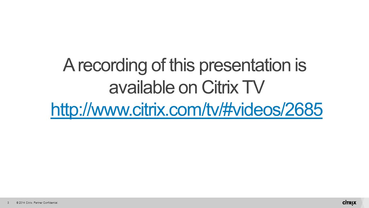 A recording of this presentation is available on Citrix TV http://www
